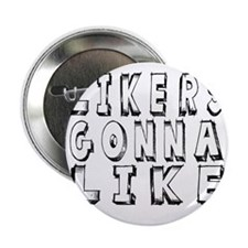 "Likers Gonna Like Funny Shirt 2.25"" Button"