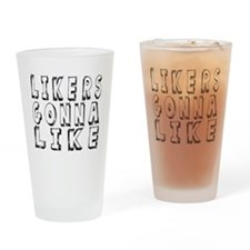 Likers Gonna Like Funny Shirt Drinking Glass