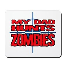 My Dad Hunts Zombies Mousepad