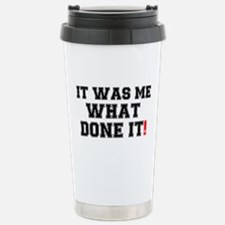 IT WAS ME WHAT DONE IT! Stainless Steel Travel Mug