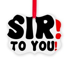 SIR! - TO YOU! Ornament