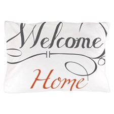 Welcome Home Pillow Case