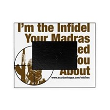 I'm the Infidel Your Madras Warned Y Picture Frame