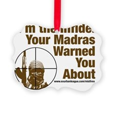 I'm the Infidel Your Madras Warne Ornament
