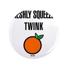 "Freshly Squeezed Twink 3.5"" Button"