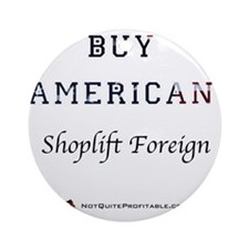 BUY AMERICAN - shoplift foreign Round Ornament