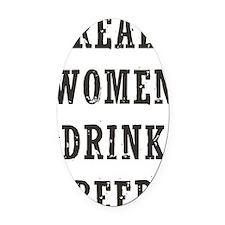 Real Women Drink Beer Oval Car Magnet