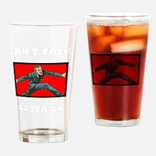 Cant Talk Gotta Go Drinking Glass