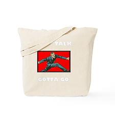 Cant Talk Gotta Go Tote Bag