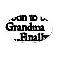 Soon to be Grandma. ..Finally Oval Car Magnet