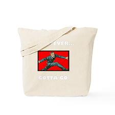 Whatever Gotta Go Tote Bag