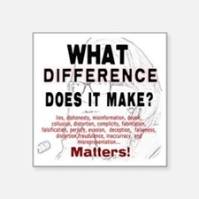 "What Difference Does It Mak Square Sticker 3"" x 3"""