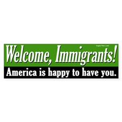 Welcome Immigrants Bumper Bumper Sticker