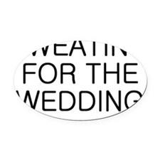 Sweating for the Wedding Oval Car Magnet