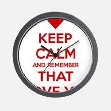 Keep Calm and Remember that I love you Wall Clock