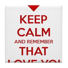 Keep Calm and Remember that I love yo Tile Coaster