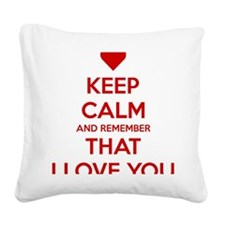 Keep Calm and Remember that I Square Canvas Pillow