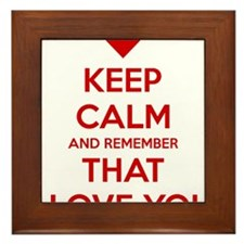 Keep Calm and Remember that I love you Framed Tile