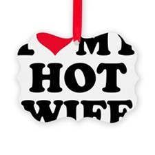 I love my hot wife Ornament