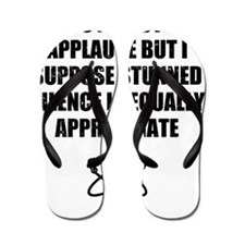 I Was Expecting Applause Flip Flops