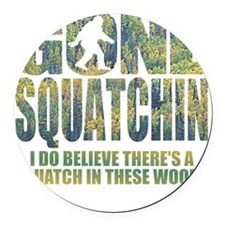 Gone Squatchin *Special Deep Fore Round Car Magnet