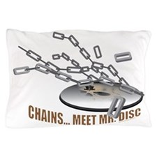 Chains..Meet Mr. Disc Pillow Case