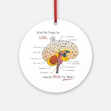 I miss my mind Round Ornament