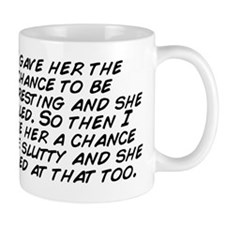 I gave her the chance to be interesting Mug
