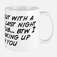 I made out with a fat chick last night  Mug