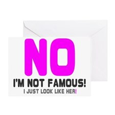 NO IM NOT FAMOUS! -  I JUST LOOK LIK Greeting Card