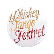 """Whiskey Tango Foxtrot Vintage Dark 3.5"""" Button"""