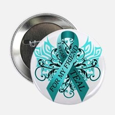 """I Wear Teal for my Friend 2.25"""" Button"""