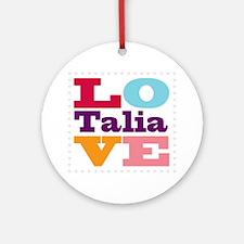 I Love Talia Round Ornament