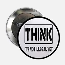 "Think: It's Not Illegal 2.25"" Button (10 pack)"