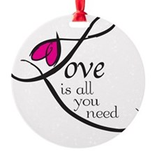 Love is all you need Ornament