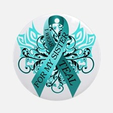 I Wear Teal for my Sister Round Ornament