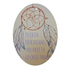Chase your dreams Oval Ornament