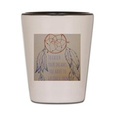 Chase your dreams Shot Glass