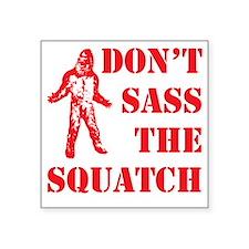 "dont sass the squatch Square Sticker 3"" x 3"""