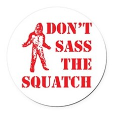 dont sass the squatch Round Car Magnet