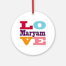 I Love Maryam Round Ornament
