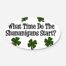 What Time Do the Shenanigans Start Oval Car Magnet