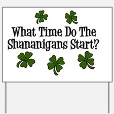 What Time Do the Shenanigans Start? Yard Sign