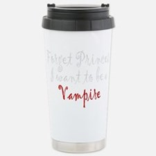 Forget Princess I want Stainless Steel Travel Mug