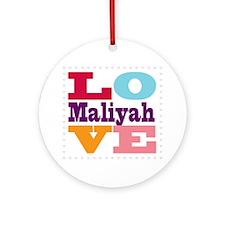 I Love Maliyah Round Ornament