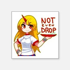 "NOT EVEN DROP! Square Sticker 3"" x 3"""