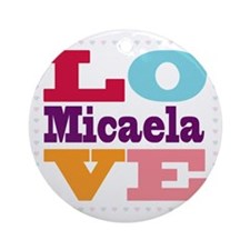 I Love Micaela Round Ornament