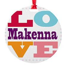 I Love Makenna Ornament