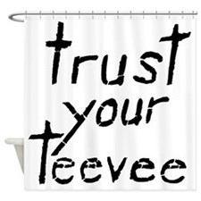 Trust Your Teevee Shower Curtain