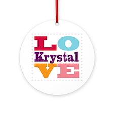 I Love Krystal Round Ornament
